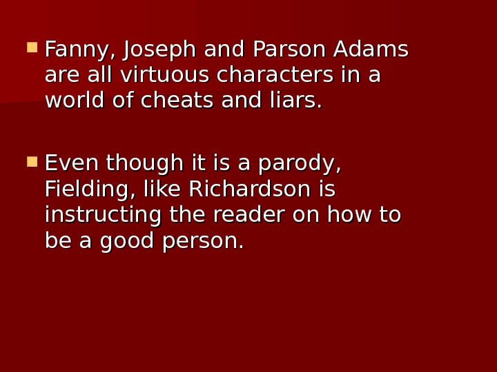 Fanny, Joseph and Parson Adams are all virtuous characters in a world of cheats and