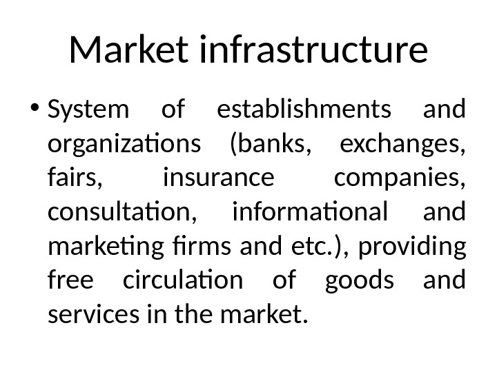 Market infrastructure • System of establishments and organizations (banks,  exchanges,  fairs,  insurance companies,