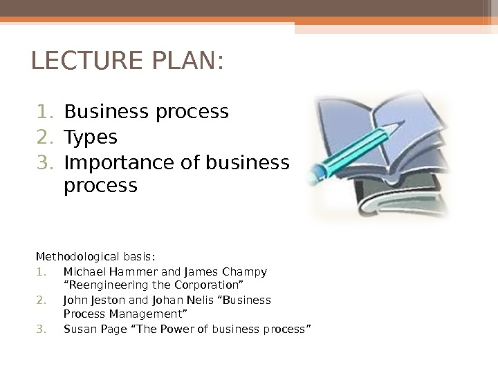 LECTURE PLAN: 1. Business process 2. Types 3. Importance of business process Methodological basis: 1. Michael