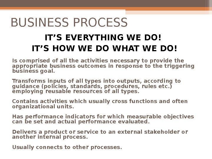 BUSINESS PROCESS IT'S EVERYTHING WE DO! IT'S HOW WE DO WHAT WE DO! Is comprised of