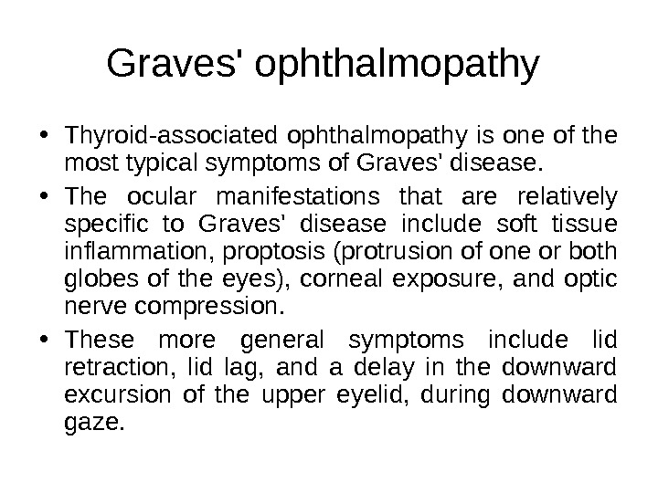 Graves' ophthalmopathy  • Thyroid-associated ophthalmopathy is one of the most typical symptoms of Graves' disease.