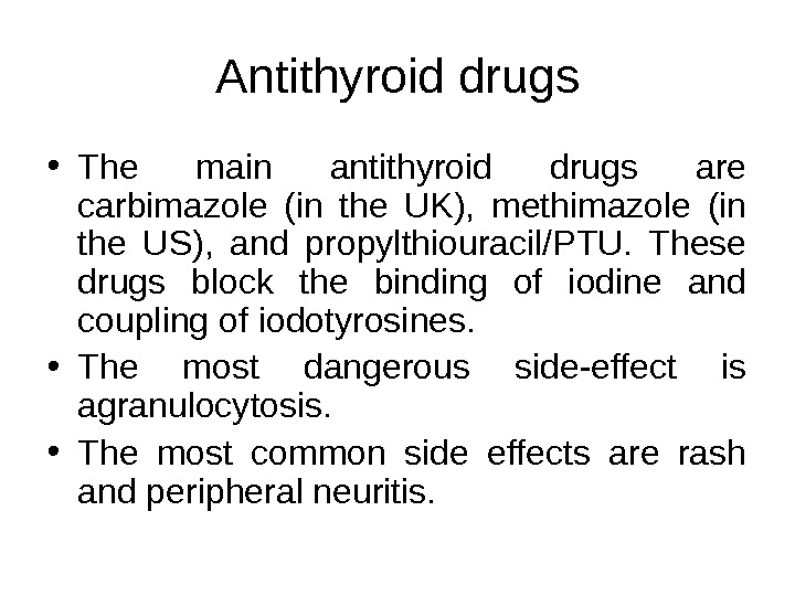 Antithyroid drugs • The main antithyroid drugs are carbimazole (in the UK),  methimazole (in the
