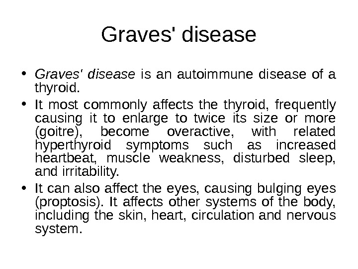Graves' disease • Graves' disease  is an autoimmune disease of a thyroid.  • It