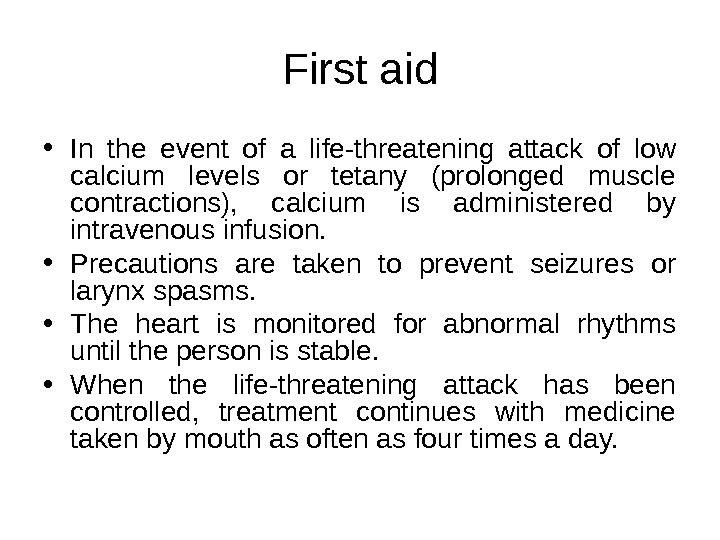 First aid • In the event of a life-threatening attack of low calcium levels or tetany