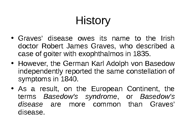 History • Graves' disease owes its name to the Irish doctor Robert James Graves,  who
