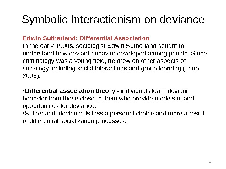14 Edwin Sutherland: Differential Association In the early 1900 s, sociologist Edwin Sutherland sought to understand