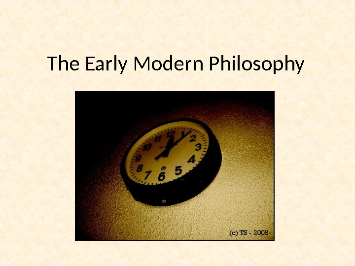 The Early Modern P hilosophy