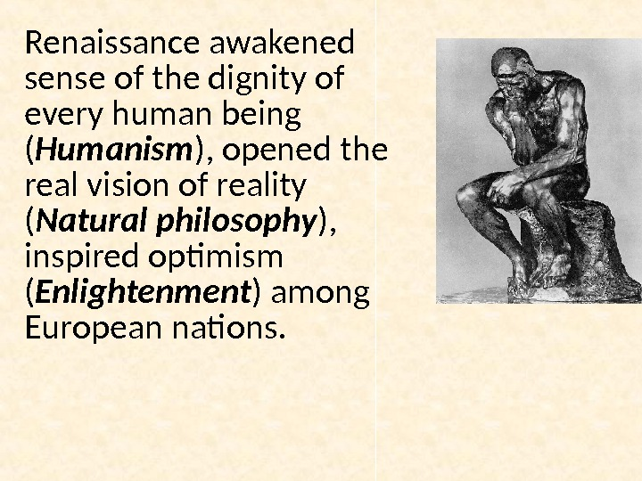 Renaissance awakened sense of the dignity of every human being ( Humanism ), opened the real