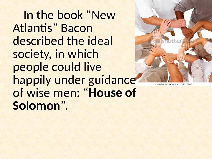 "In the book ""New Atlantis"" Bacon described the ideal society, in which people could live happily"