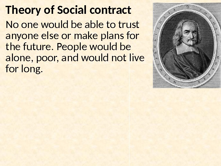 Theory of Social contract No one would be able to trust anyone else or make plans