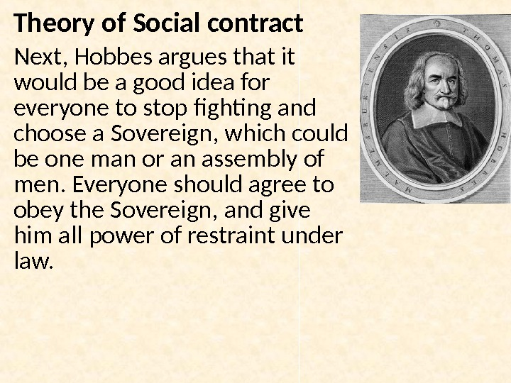 Theory of Social contract Next, Hobbes argues that it would be a good idea for everyone