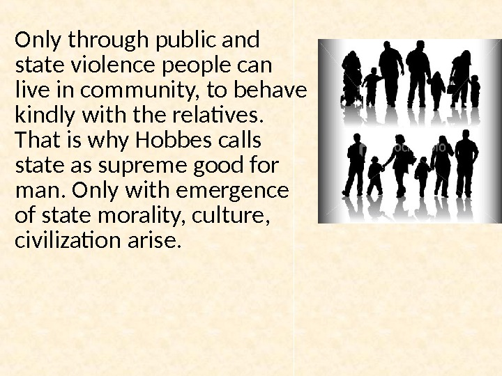 Only through public and state violence people can live in community, to behave kindly with the