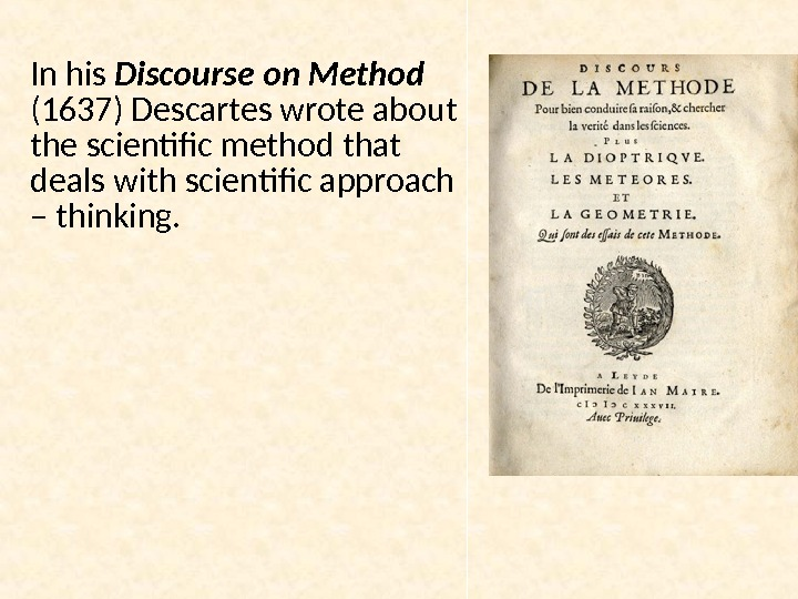 In his Discourse on Method (1637) Descartes wrote about the scientific method that deals with scientific