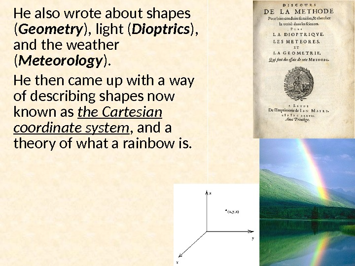 He also wrote about shapes ( Geometry ), light ( Dioptrics ),  and the weather