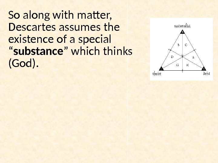 "So along with matter,  Descartes assumes the existence of a special "" substance "" which"