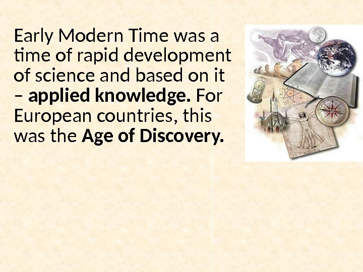 Early Modern Time was a time of rapid development of science and based on it –
