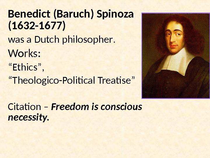 "Benedict (Baruch) Spinoza (1632 -1677) was a Dutch philosopher. Works: "" Ethics "" ,  """
