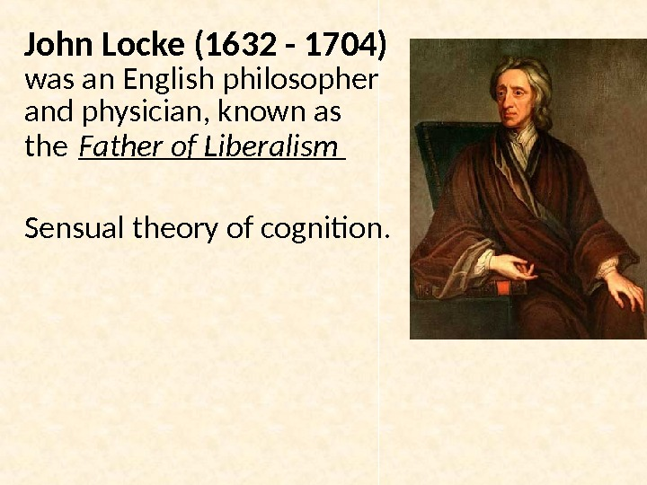 John Locke (1632 - 1704)  was an English philosopher and physician, known as the Father