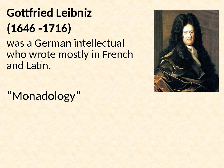 Gottfried Leibniz (1646 -1716)  was a German intellectual who wrote mostly in French and Latin.