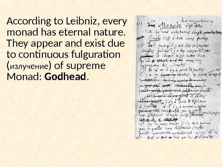 According to Leibniz, every monad has eternal nature.  They appear and exist due to continuous