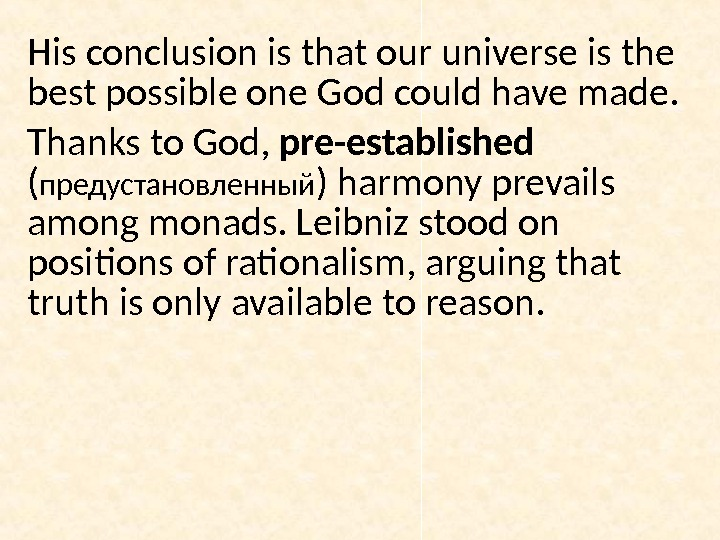 His conclusion is that our universe is the best possible one God could have made. Thanks