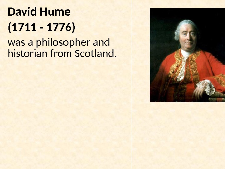 David Hume (1711 - 1776) was a philosopher and historian from Scotland.