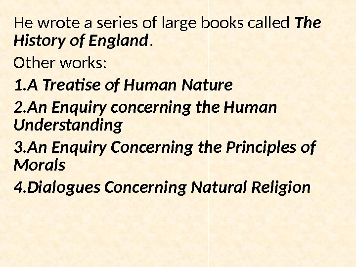 He wrote a series of large books called The History of England.  Other works: 1.