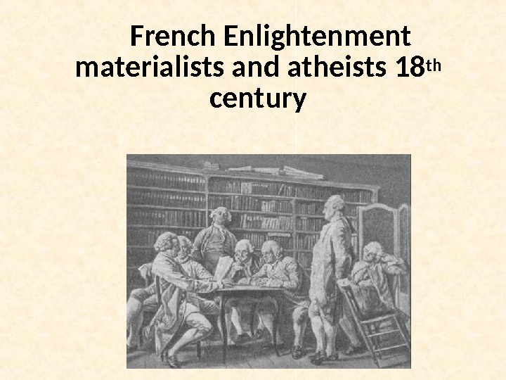 French Enlightenment materialists and atheists 18 th  century