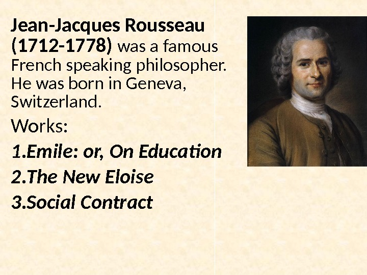 Jean-Jacques Rousseau  (1712 -1778)  was a famous French speaking philosopher.  He was born