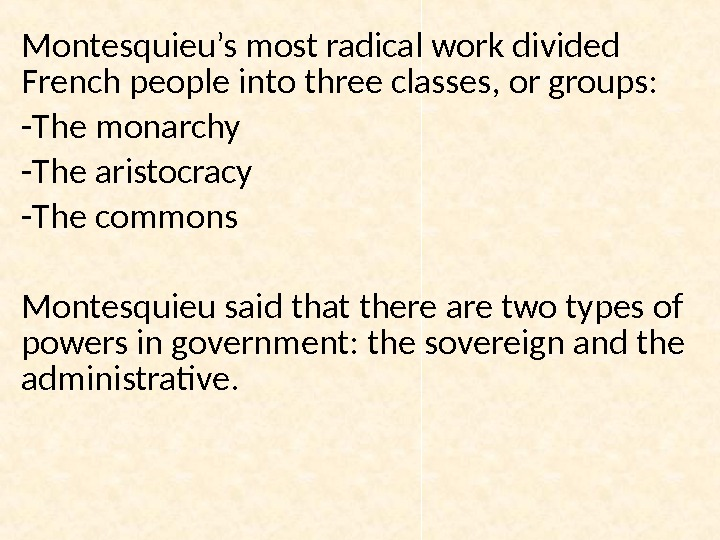 Montesquieu's most radical work divided French people into three classes, or groups:  - The monarchy