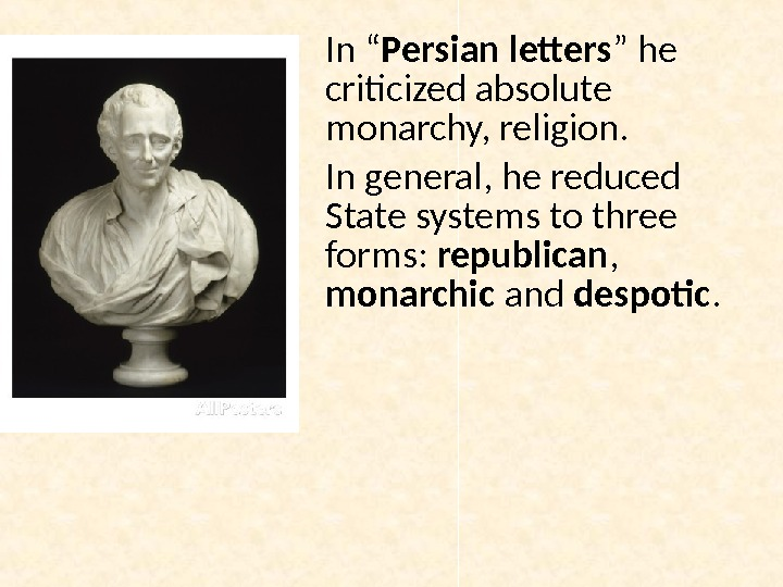 "In "" Persian letters "" he criticized absolute monarchy, religion. In general, he reduced State systems"