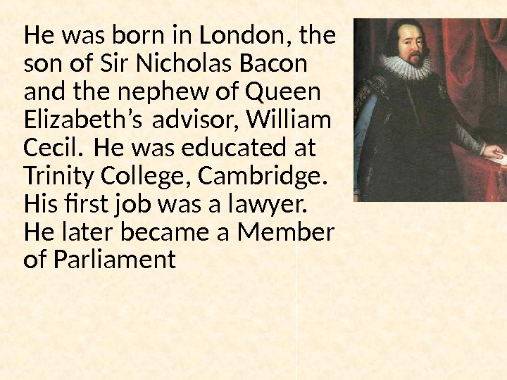 He was born in London, the son of Sir Nicholas Bacon and the nephew of Queen