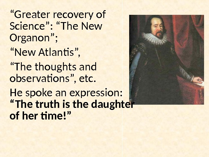 """ Greater recovery of Science"": ""The New Organon""; "" New Atlantis"",  "" The thoughts and"