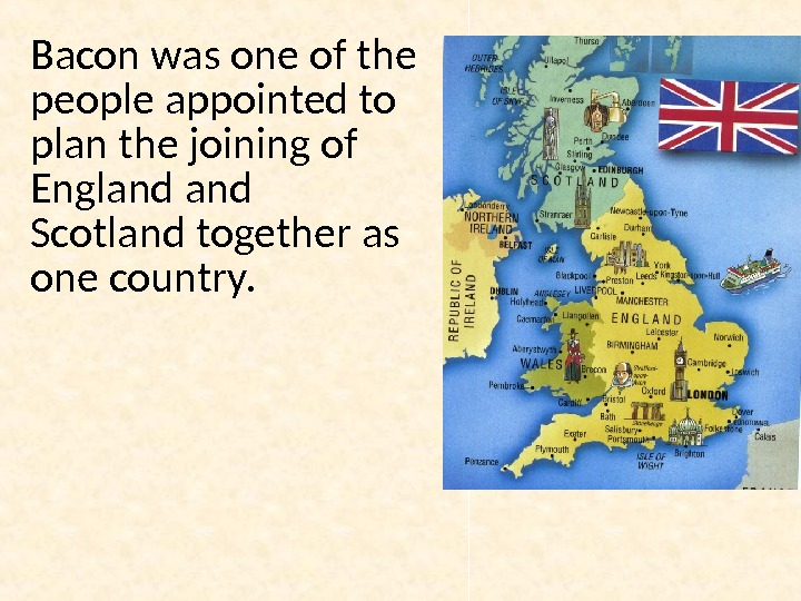 Bacon was one of the people appointed to plan the joining of England Scotland together as