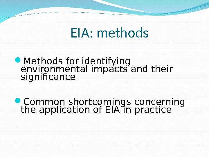 EIA: methods Methods for identifying environmental impacts and their significance Common shortcomings concerning the application of