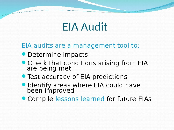 EIA Audit EIA audits are a management tool to:  Determine impacts Check that conditions arising
