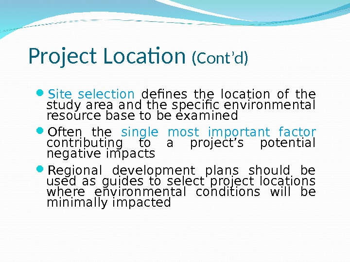 Project Location (Cont'd)  Site selection  defines the location of the study area and the