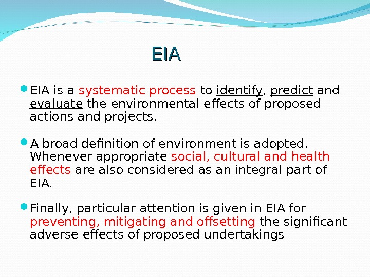 EIAEIA is a systematic process to identify ,  predict and evaluate the environmental effects of
