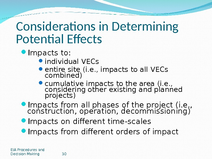 EIA Procedures and Decision Making 30 Considerations in Determining Potential Effects Impacts to:  individual VECs