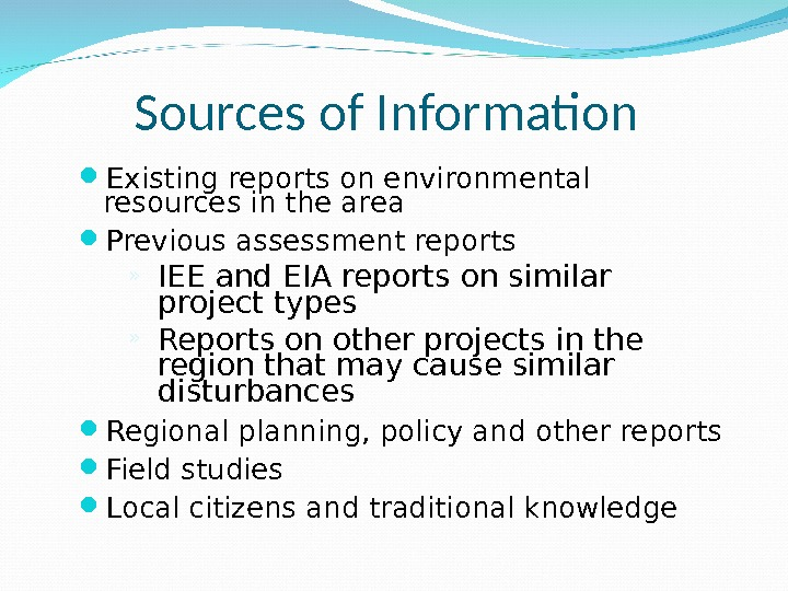 Sources of Information  Existing reports on environmental resources in the area Previous assessment reports »