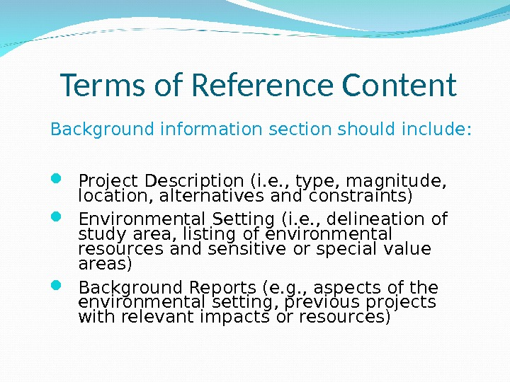 Terms of Reference Content Background information section should include:  Project Description (i. e. , type,
