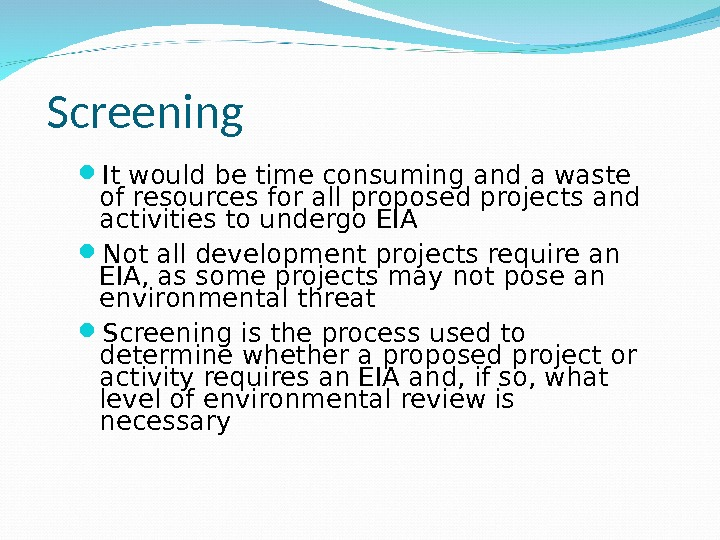 Screening It would be time consuming and a waste of resources for all proposed projects and