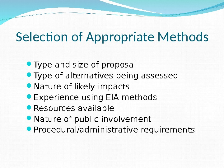 Selection of Appropriate Methods Type and size of proposal Type of alternatives being assessed Nature of