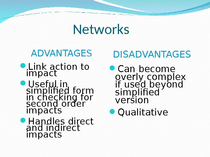 Networks ADVANTAGES Link action to impact Useful in simplified form in checking for second order impacts