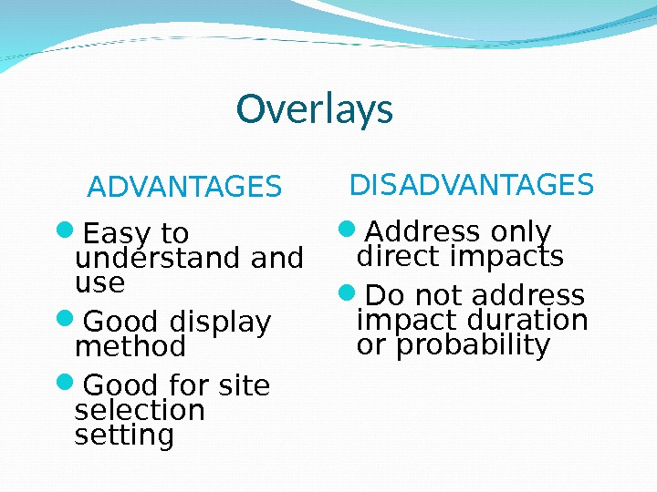 Overlays ADVANTAGES Easy to understand use Good display method Good for site selection setting  DISADVANTAGES