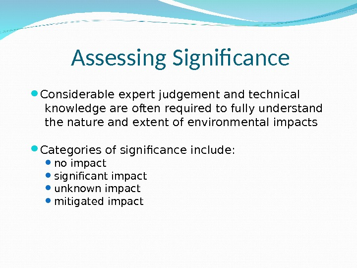 Assessing Significance Considerable expert judgement and technical  knowledge are often required to fully understand the