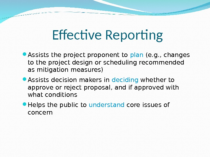 Effective Reporting Assists the project proponent to plan (e. g. , changes to the project design