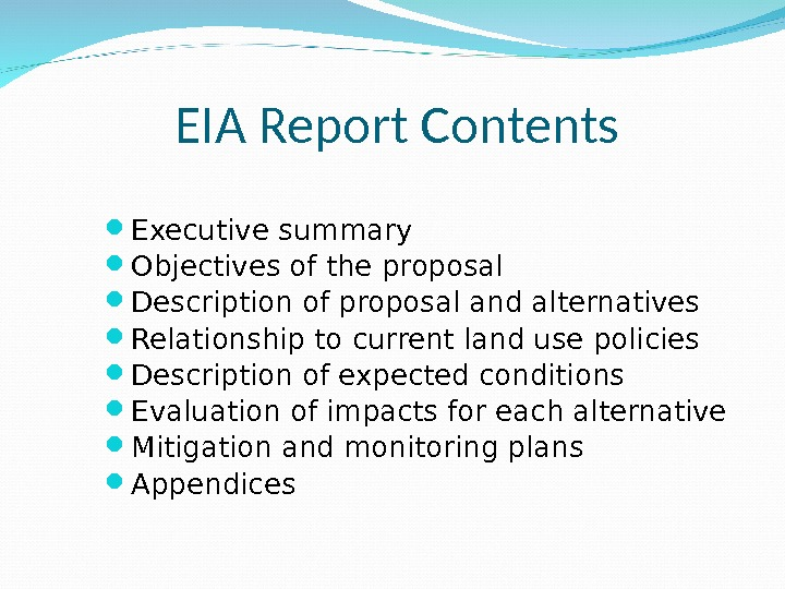 EIA Report Contents Executive summary  Objectives of the proposal  Description of proposal and alternatives