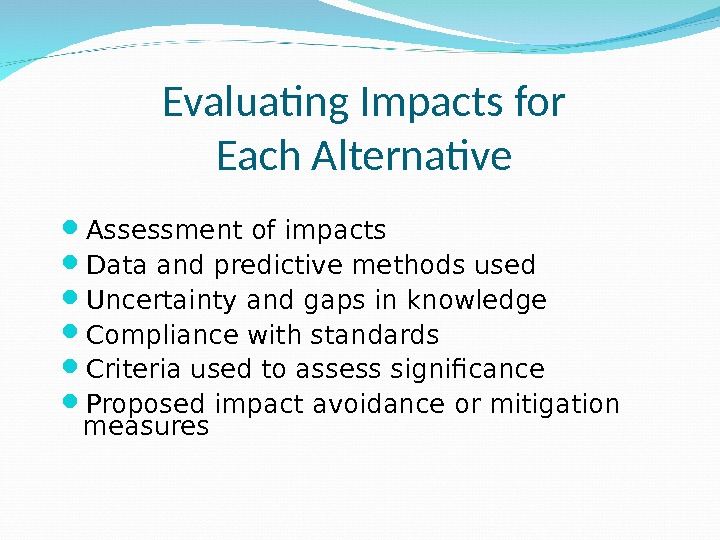Evaluating Impacts for Each Alternative Assessment of impacts Data and predictive methods used Uncertainty and gaps