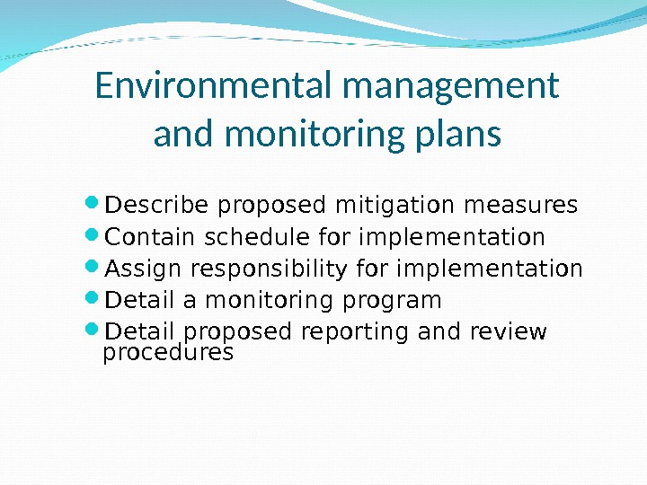 Environmental management and monitoring plans Describe proposed mitigation measures Contain schedule for implementation Assign responsibility for
